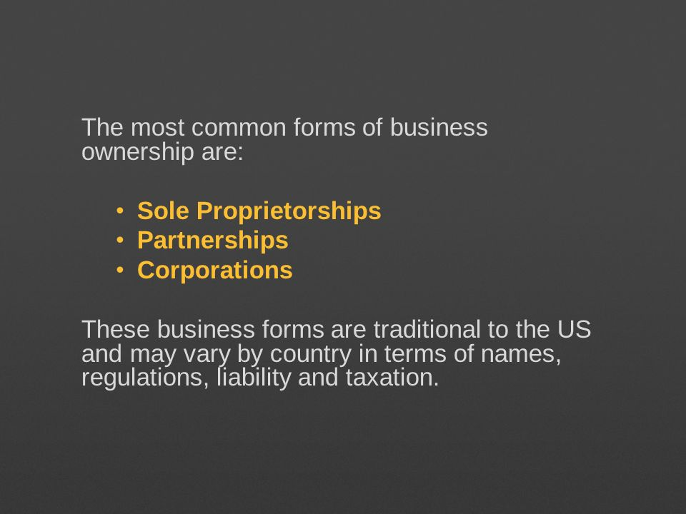 The most common forms of business ownership are: