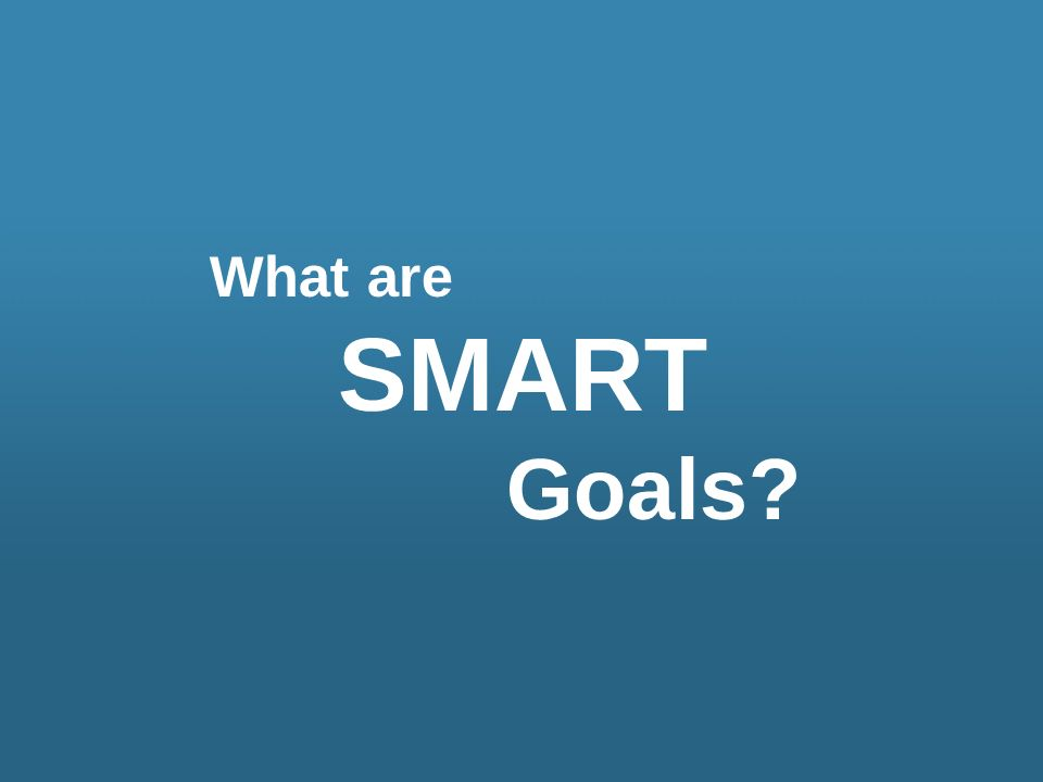 What are SMART Goals