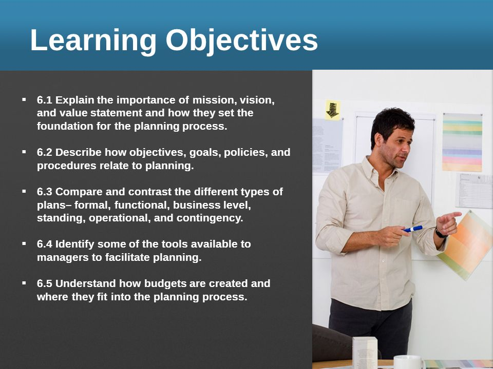 Learning Objectives 6.1 Explain the importance of mission, vision, and value statement and how they set the foundation for the planning process.