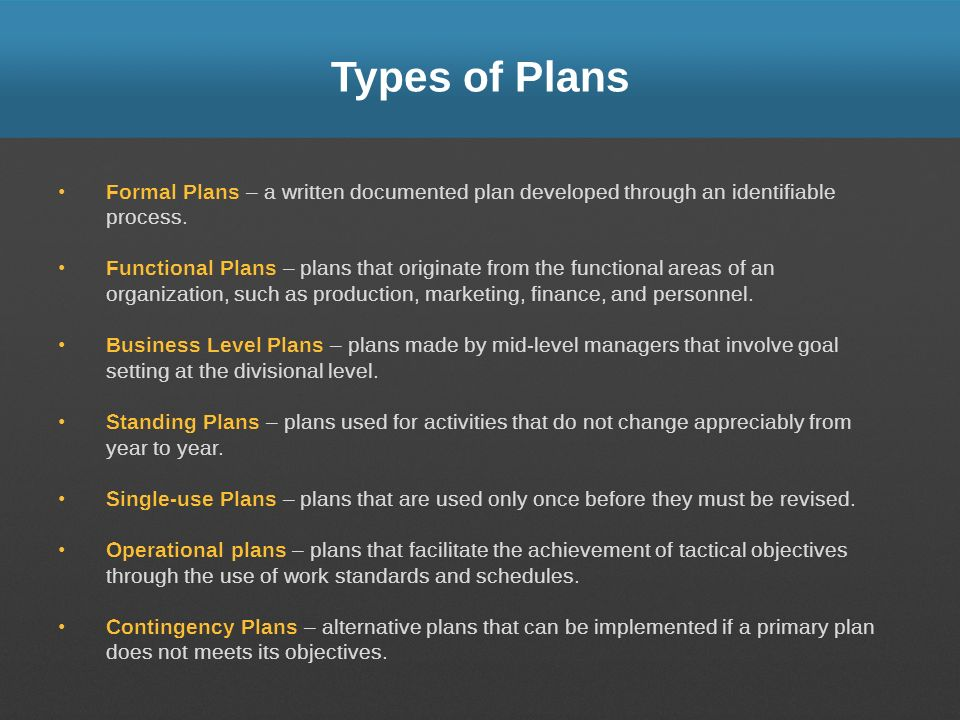 Types of Plans Formal Plans – a written documented plan developed through an identifiable process.