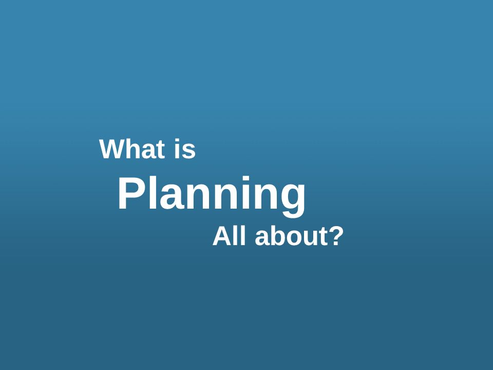 What is Planning All about
