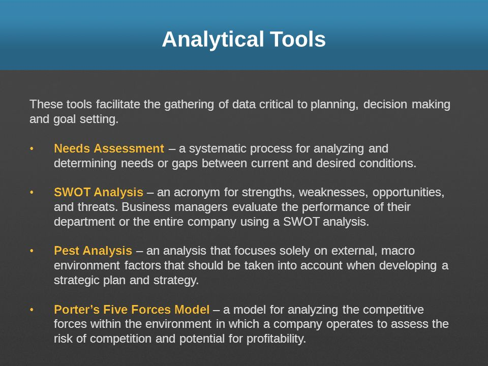 Analytical Tools These tools facilitate the gathering of data critical to planning, decision making and goal setting.