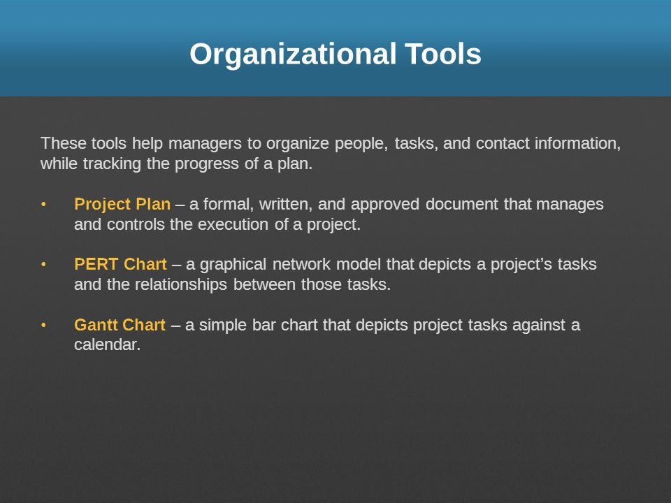 Organizational Tools These tools help managers to organize people, tasks, and contact information, while tracking the progress of a plan.