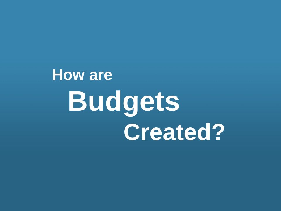 How are Budgets Created