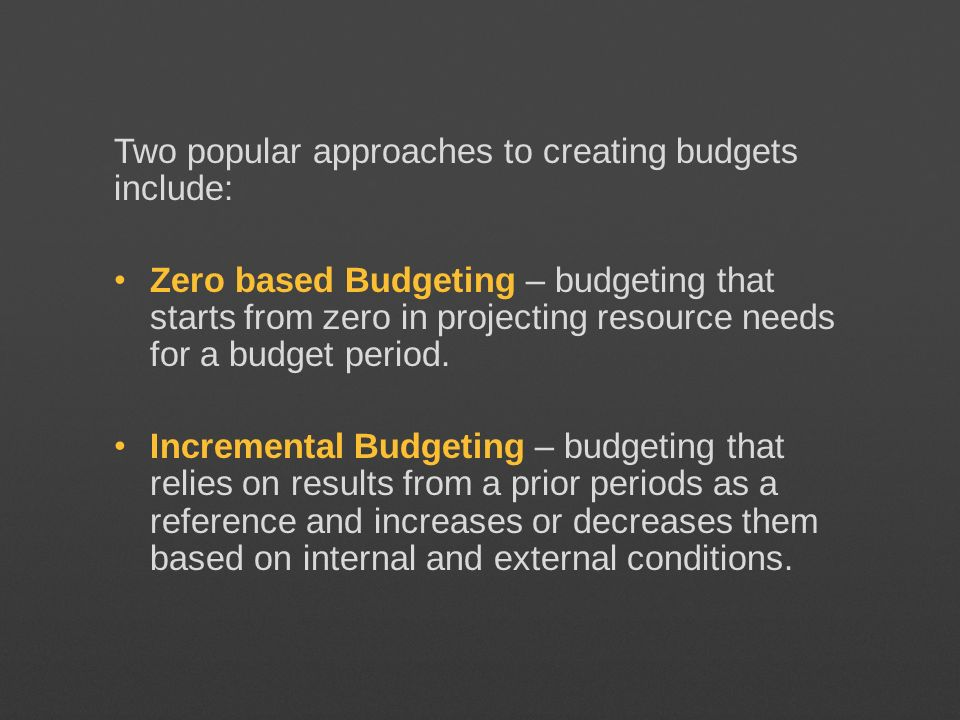 Two popular approaches to creating budgets include: