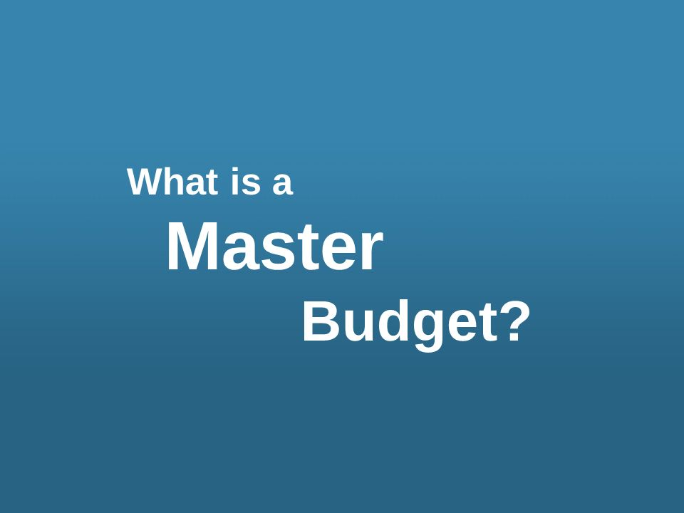 What is a Master Budget