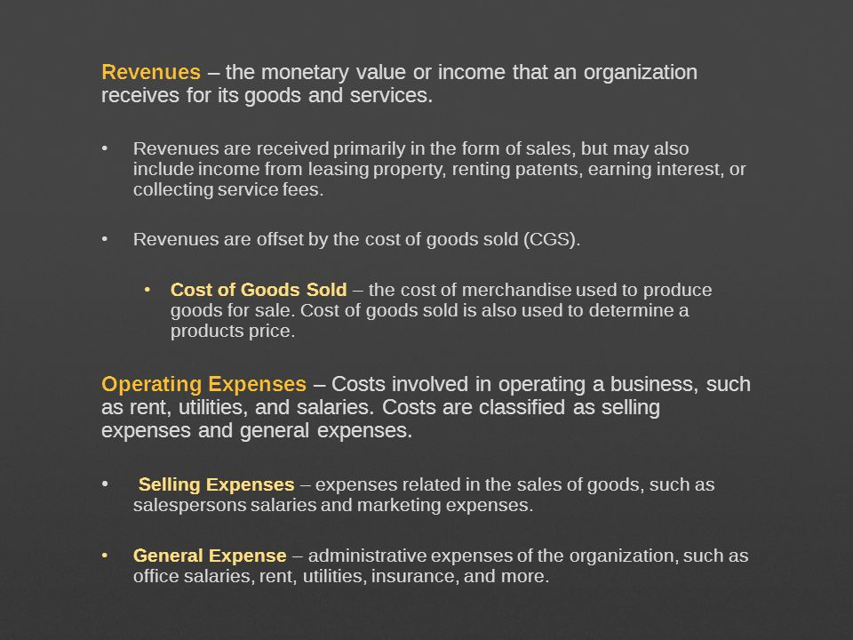Revenues – the monetary value or income that an organization receives for its goods and services.