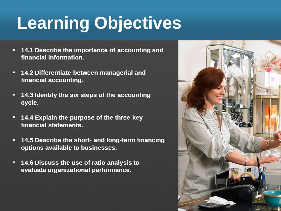 Learning Objectives 14.1 Describe the importance of accounting and financial information.