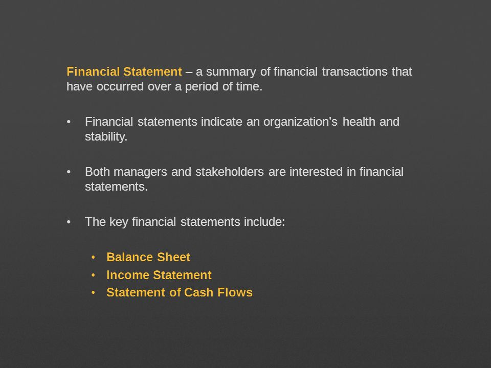 Financial Statement – a summary of financial transactions that have occurred over a period of time.