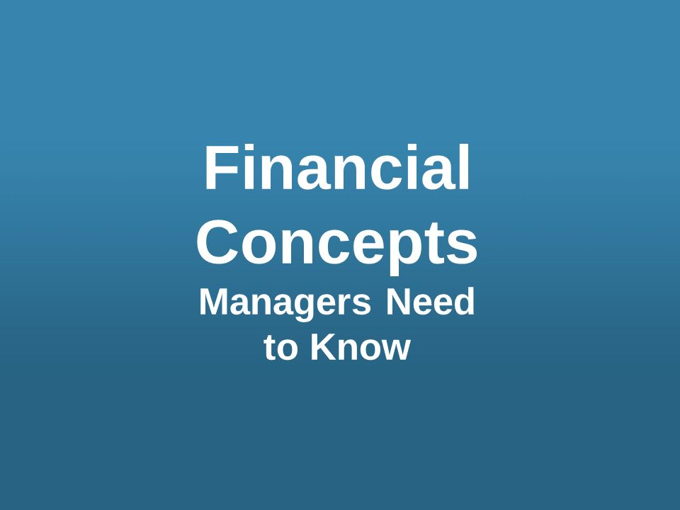 Financial Concepts Managers Need to Know