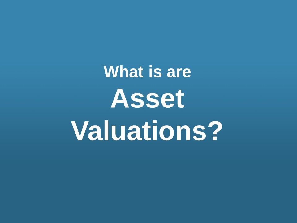 What is are Asset Valuations