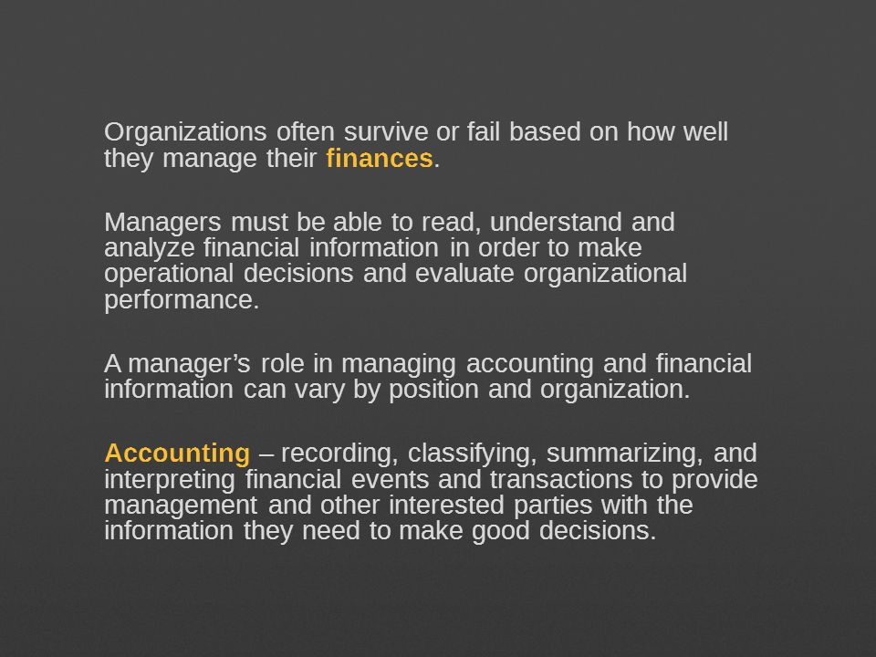 Organizations often survive or fail based on how well they manage their finances.