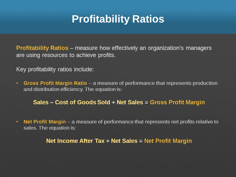 Profitability Ratios Profitability Ratios – measure how effectively an organization's managers are using resources to achieve profits.
