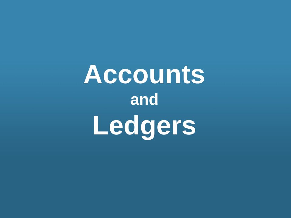 Accounts and Ledgers
