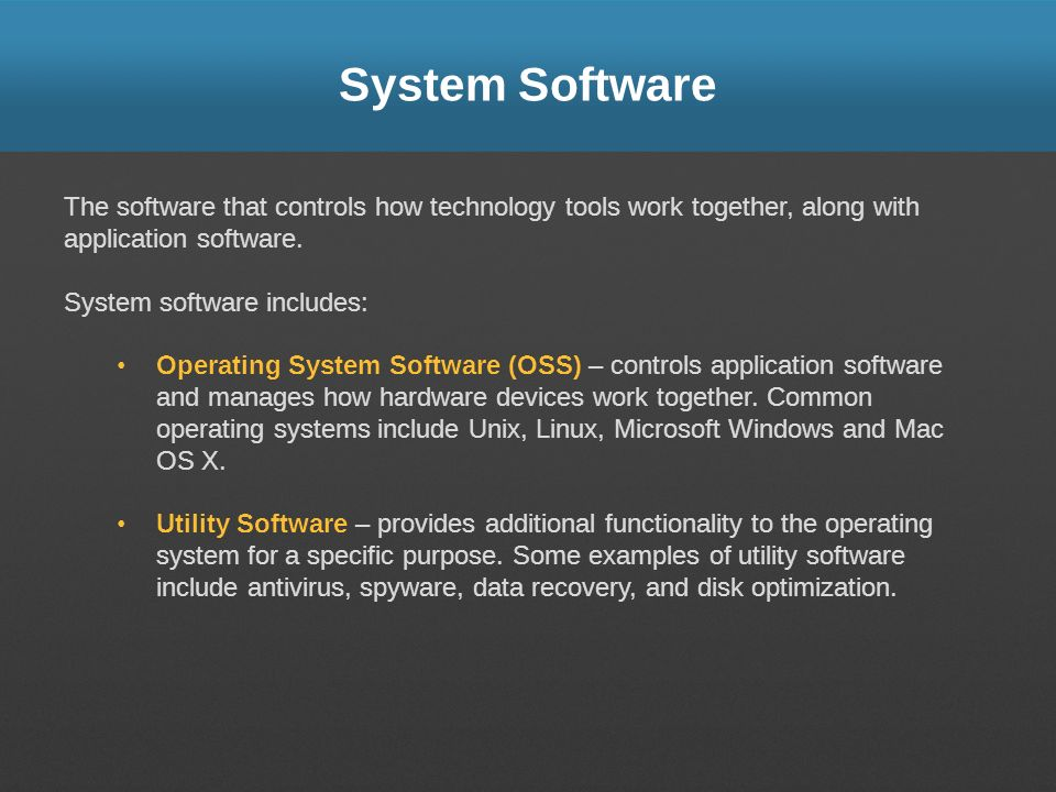 System Software The software that controls how technology tools work together, along with application software.