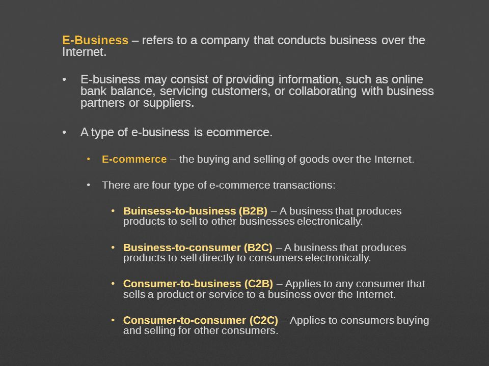 A type of e-business is ecommerce.