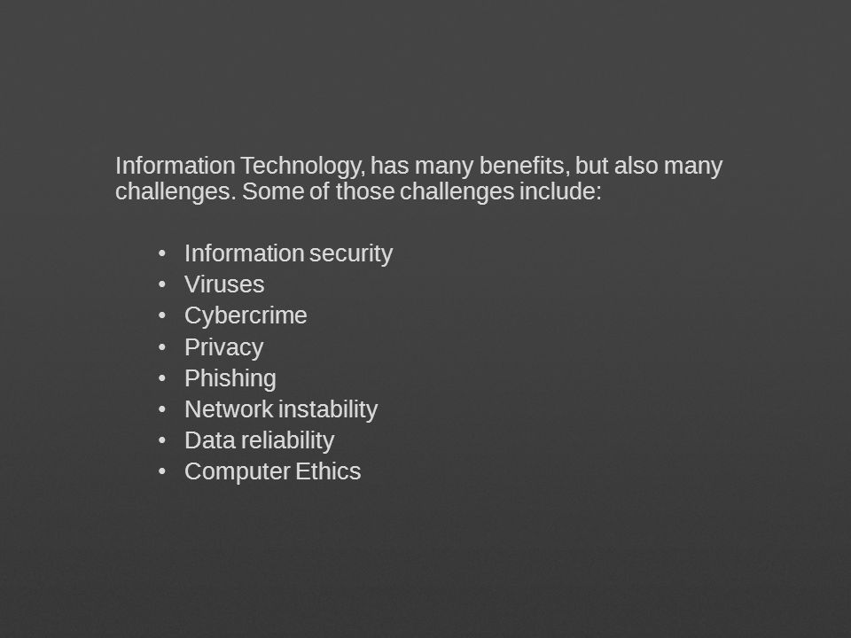 Information Technology, has many benefits, but also many challenges