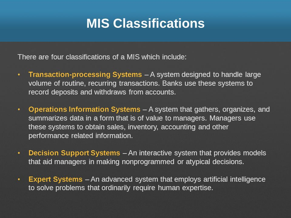 MIS Classifications There are four classifications of a MIS which include: