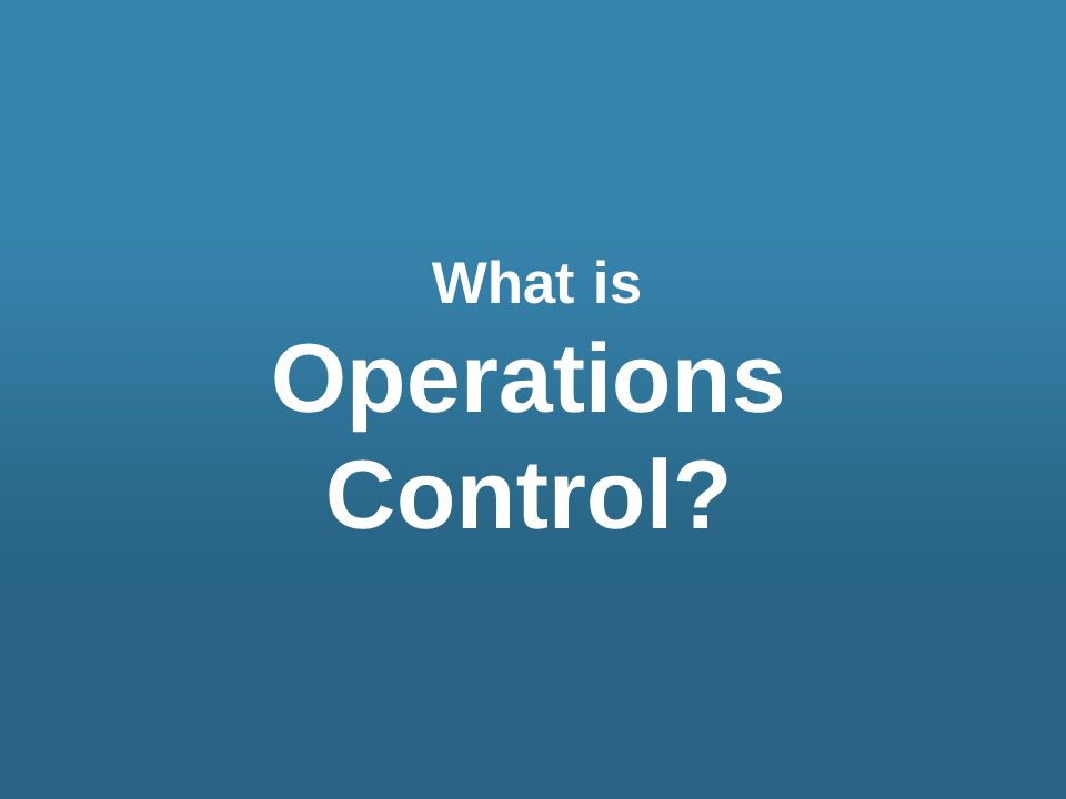 What is Operations Control
