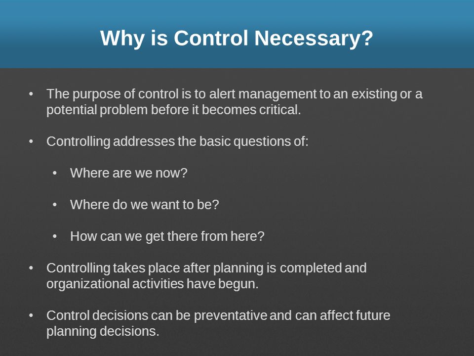 Why is Control Necessary
