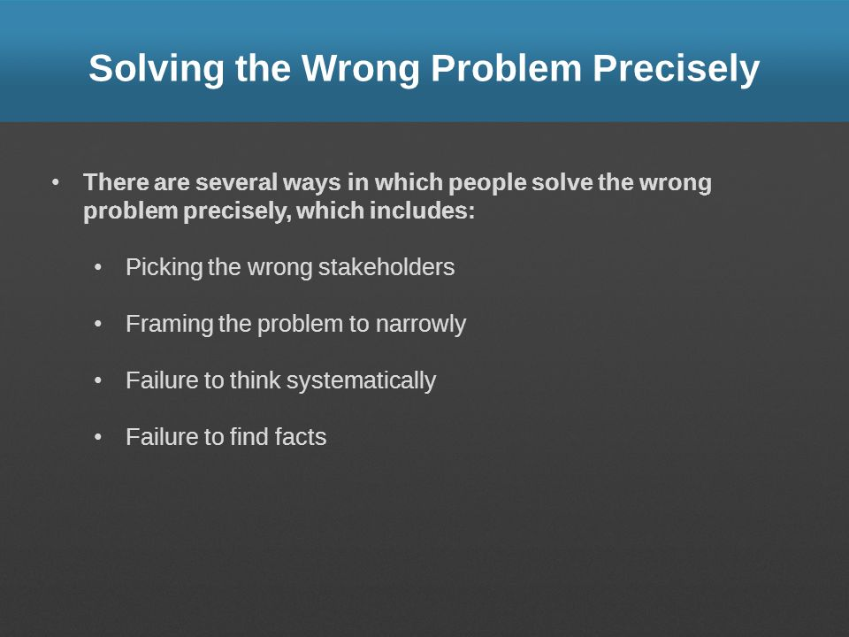 Solving the Wrong Problem Precisely