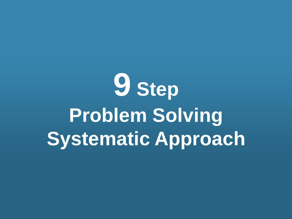 9 Step Problem Solving Systematic Approach