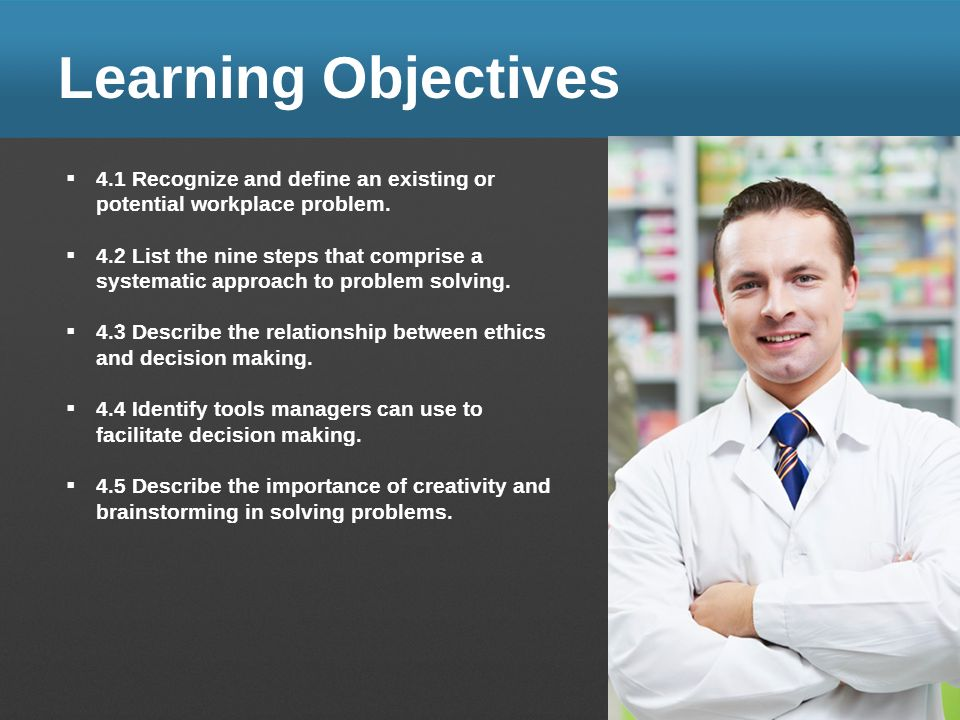 Learning Objectives 4.1 Recognize and define an existing or potential workplace problem.