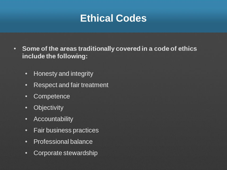 Ethical Codes Some of the areas traditionally covered in a code of ethics include the following: Honesty and integrity.