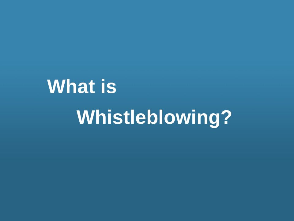 What is Whistleblowing