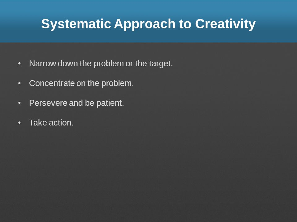 Systematic Approach to Creativity