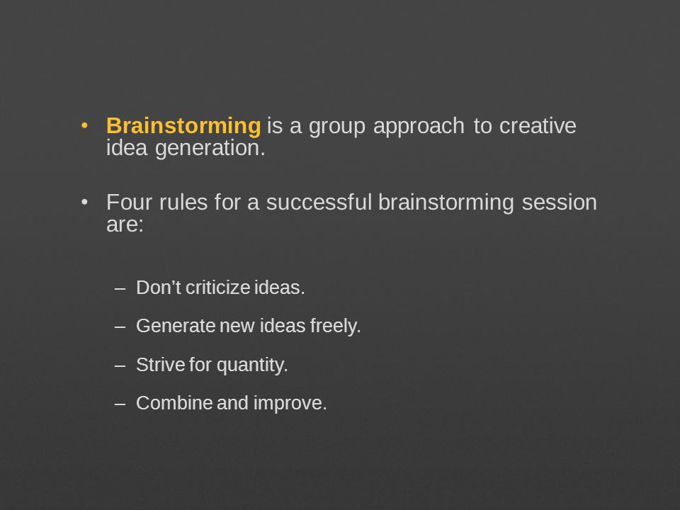 Brainstorming is a group approach to creative idea generation.