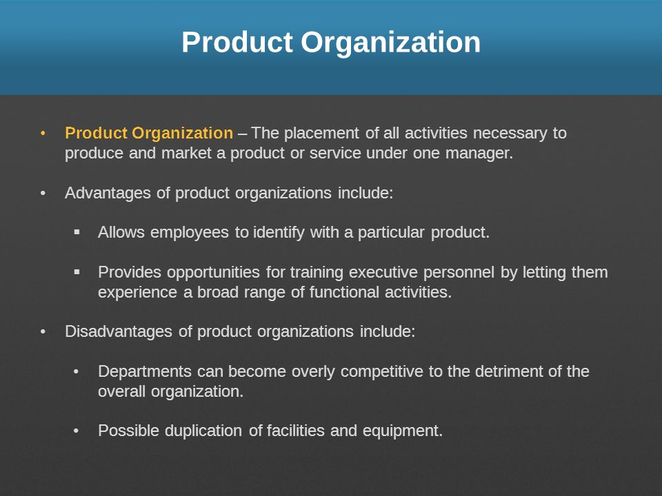 Product Organization Product Organization – The placement of all activities necessary to produce and market a product or service under one manager.