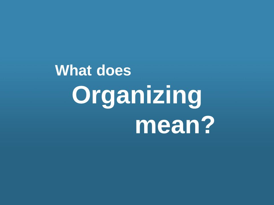 What does Organizing mean