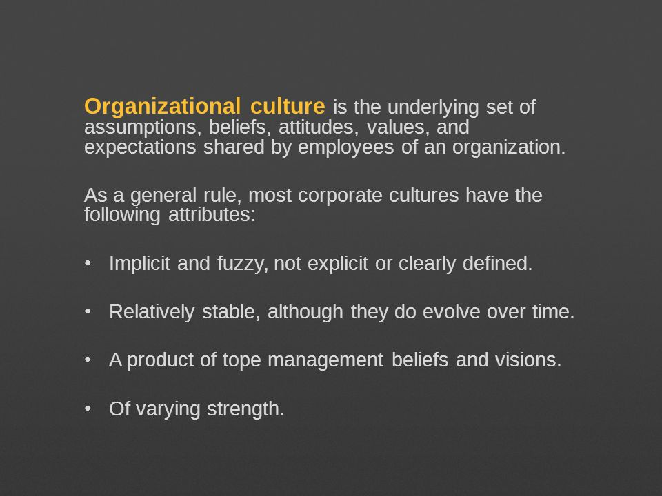 Organizational culture is the underlying set of assumptions, beliefs, attitudes, values, and expectations shared by employees of an organization.