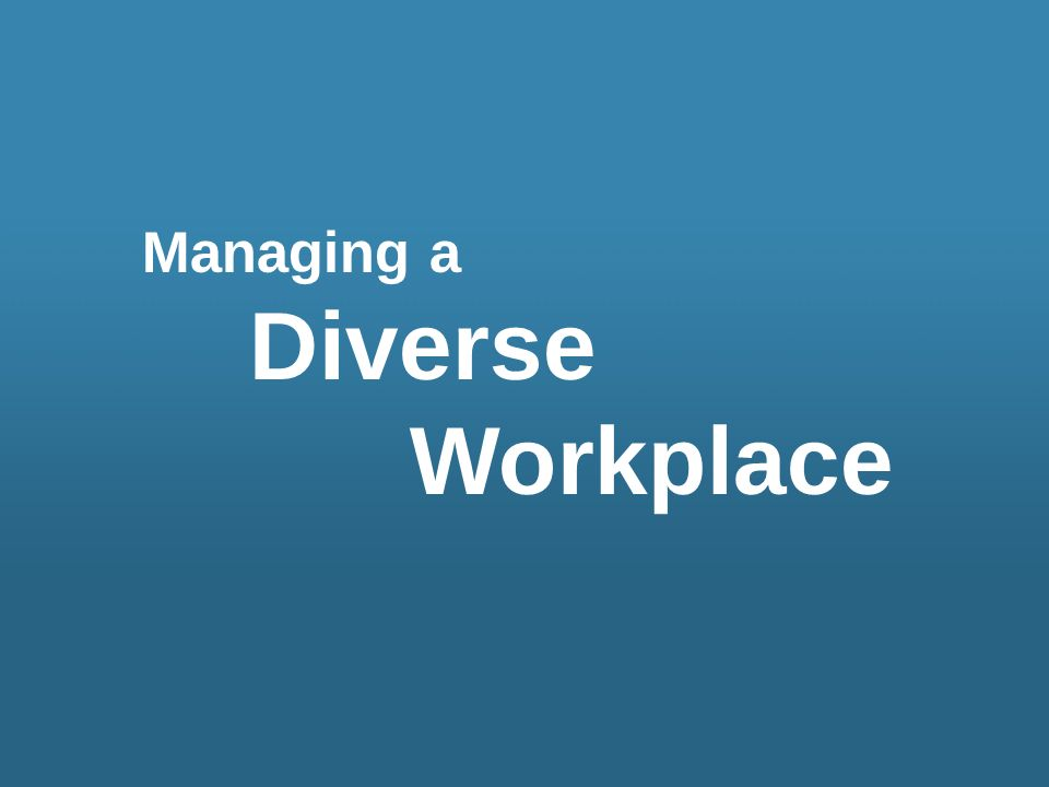 Managing a Diverse Workplace