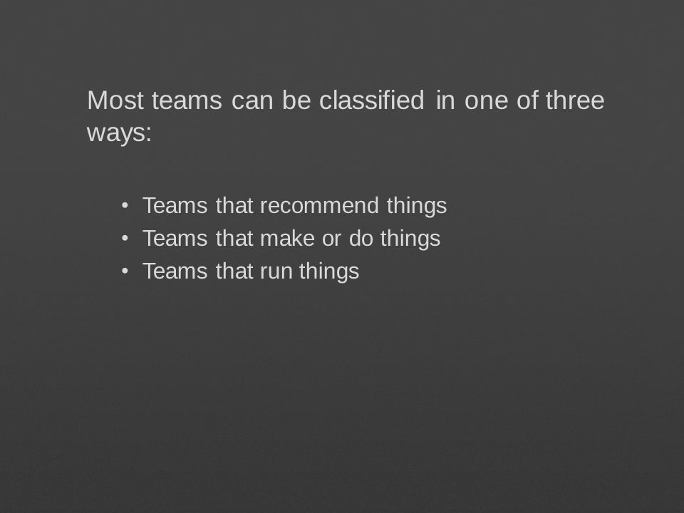 Most teams can be classified in one of three ways: