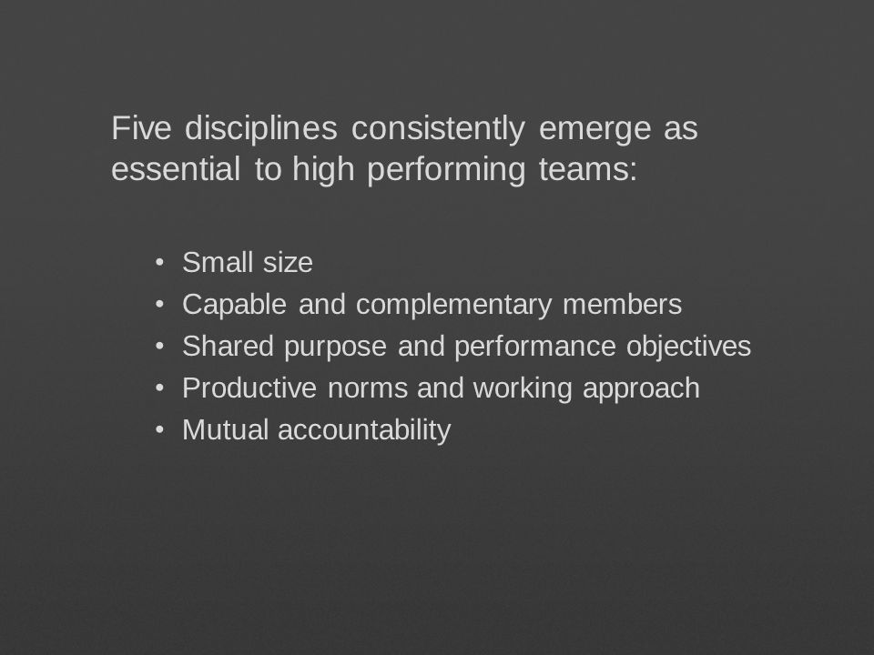 Five disciplines consistently emerge as essential to high performing teams: