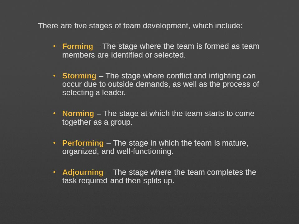 There are five stages of team development, which include: