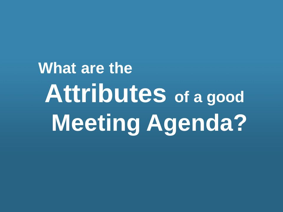 What are the Attributes of a good Meeting Agenda