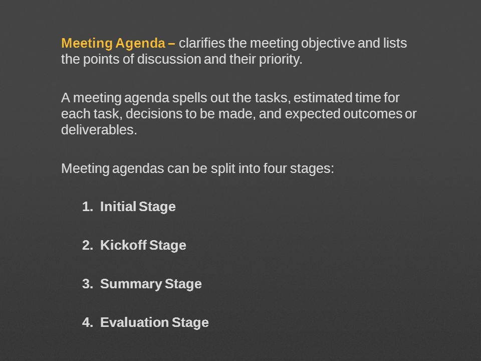 Meeting Agenda – clarifies the meeting objective and lists the points of discussion and their priority.