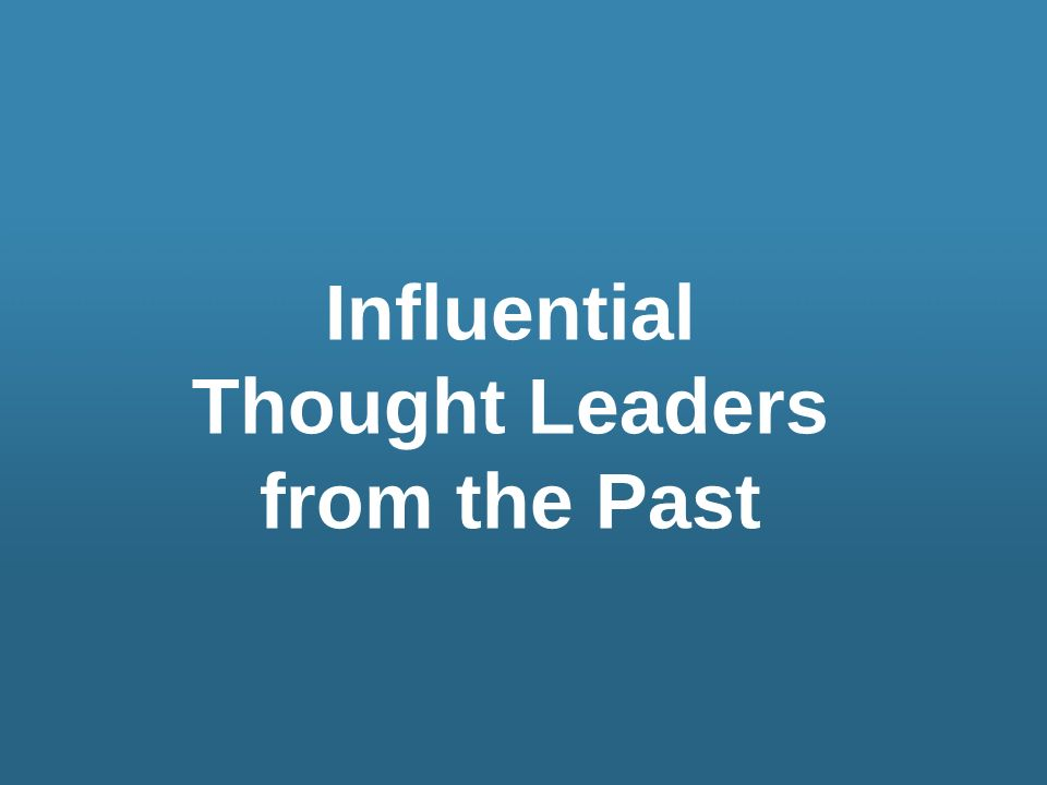 Influential Thought Leaders from the Past