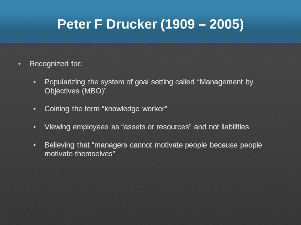 Peter F Drucker (1909 – 2005) Recognized for: