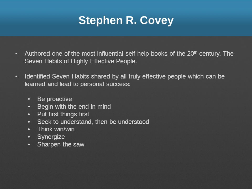 Stephen R. Covey Authored one of the most influential self-help books of the 20th century, The Seven Habits of Highly Effective People.