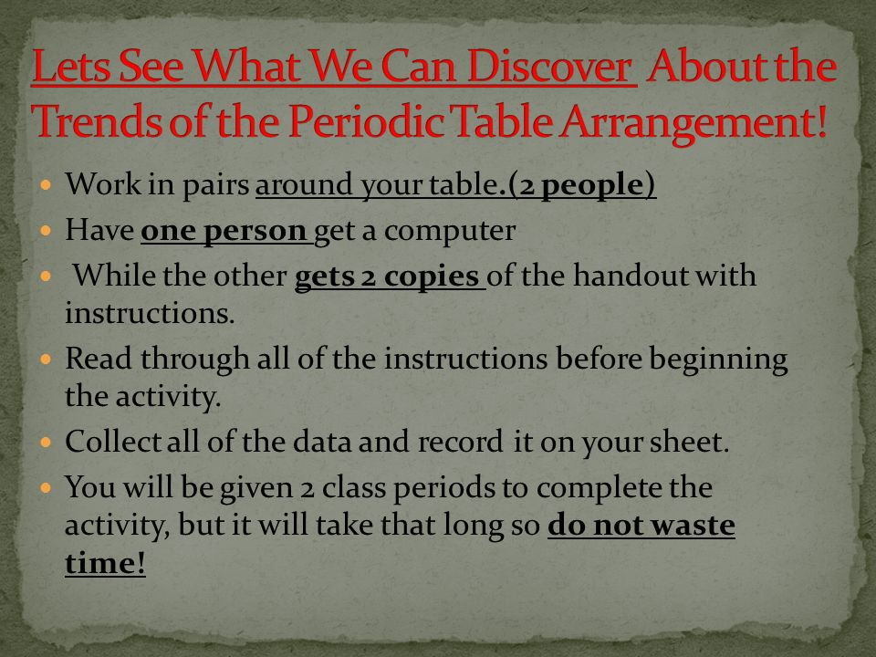 lets see what we can discover about the trends of the periodic table arrangement - Periodic Table Arrangement Activity