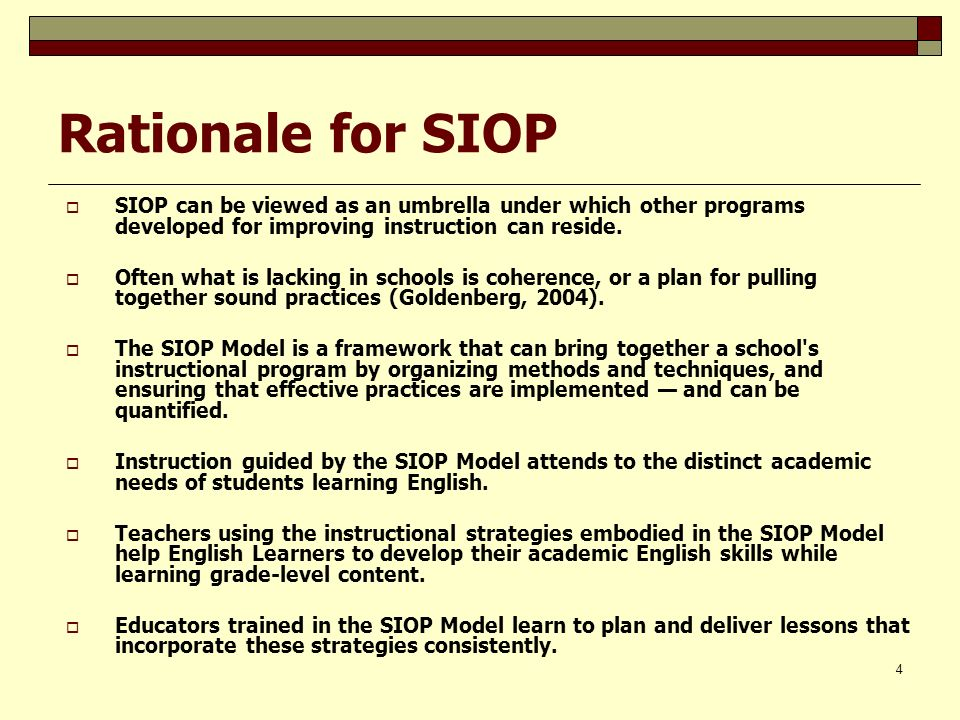 Rationale for SIOP SIOP can be viewed as an umbrella under which other programs developed for improving instruction can reside.