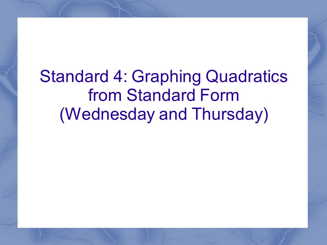 Identifying key features of graphs of quadratic functions ppt 15 standard 4 graphing quadratics from standard form wednesday and thursday falaconquin