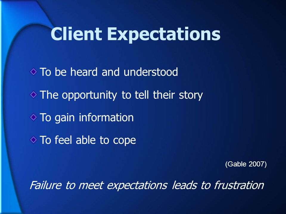 Client Expectations To be heard and understood