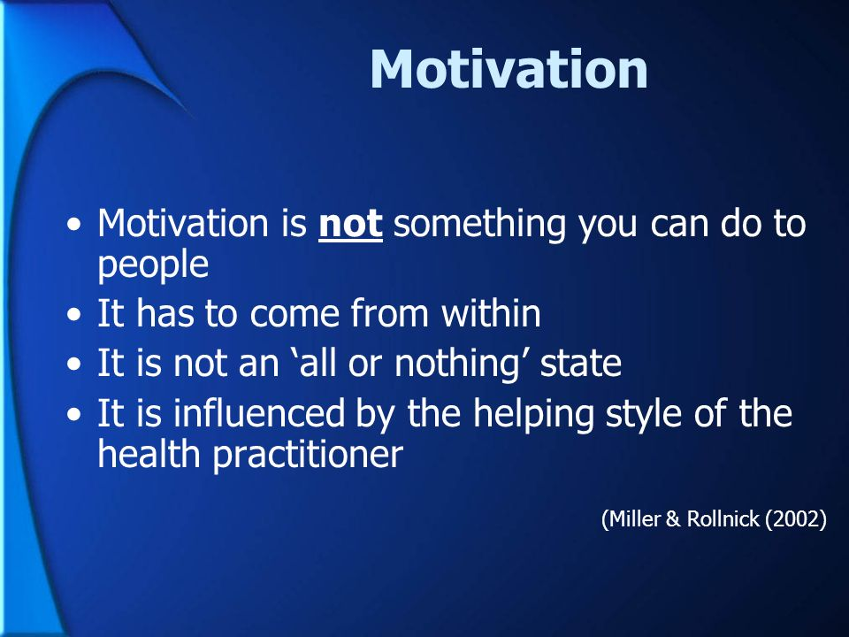 Motivation Motivation is not something you can do to people