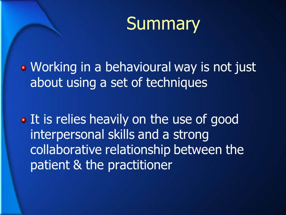 Summary Working in a behavioural way is not just about using a set of techniques.