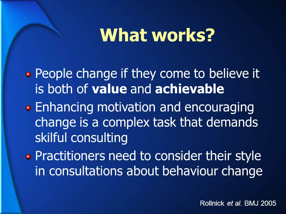 What works People change if they come to believe it is both of value and achievable.